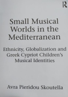 Small Musical Worlds in the Mediterranean; Ethnicity, Globalisation and Musical Identities in Greek Cypriot Children's Musical Lives